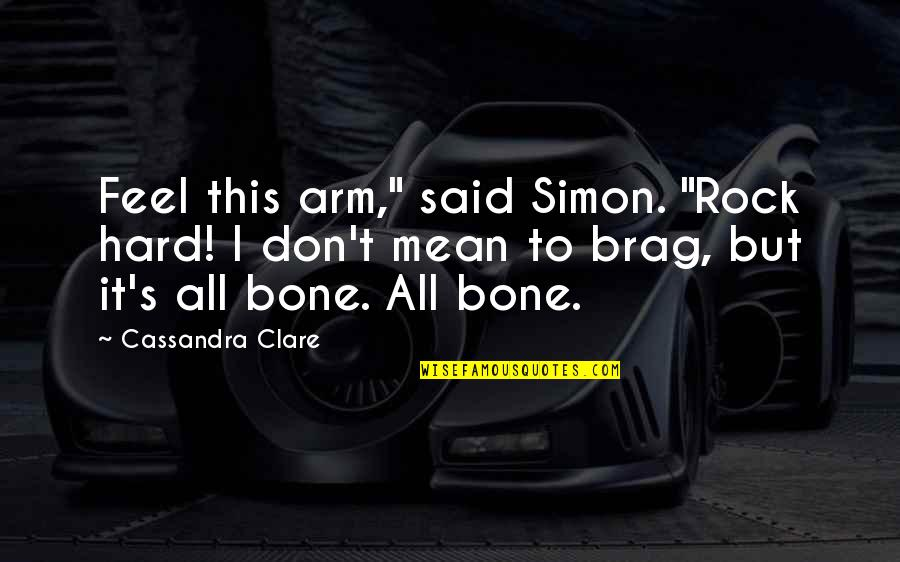 """Hard Rock Quotes By Cassandra Clare: Feel this arm,"""" said Simon. """"Rock hard! I"""