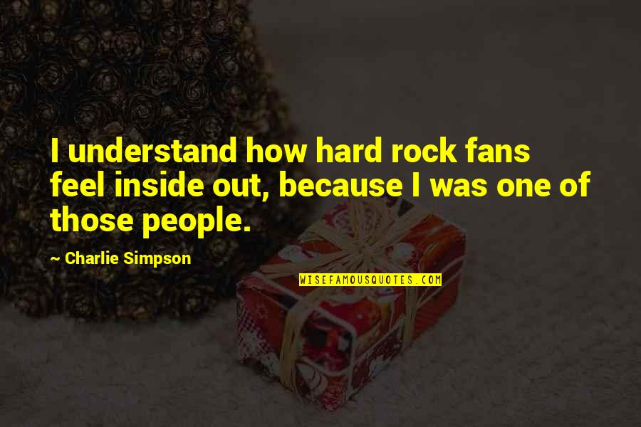 Hard Rock Quotes By Charlie Simpson: I understand how hard rock fans feel inside