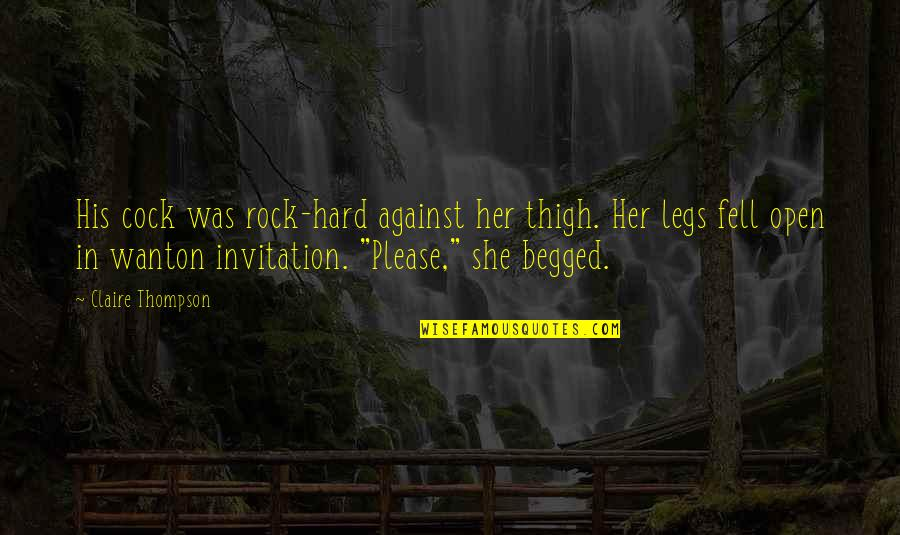 Hard Rock Quotes By Claire Thompson: His cock was rock-hard against her thigh. Her