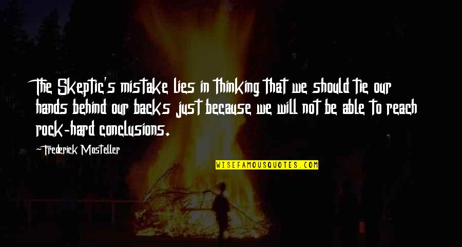 Hard Rock Quotes By Frederick Mosteller: The Skeptic's mistake lies in thinking that we