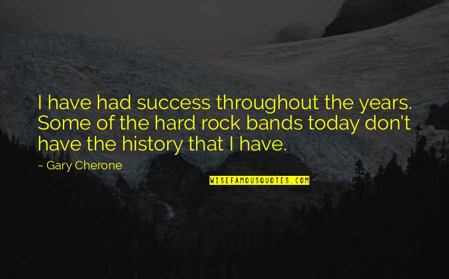 Hard Rock Quotes By Gary Cherone: I have had success throughout the years. Some