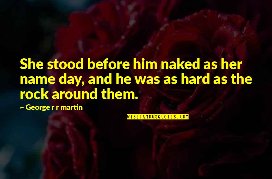 Hard Rock Quotes By George R R Martin: She stood before him naked as her name