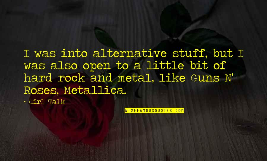 Hard Rock Quotes By Girl Talk: I was into alternative stuff, but I was