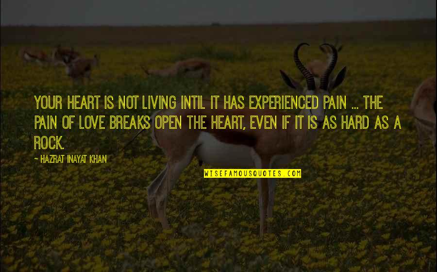 Hard Rock Quotes By Hazrat Inayat Khan: Your heart is not living intil it has