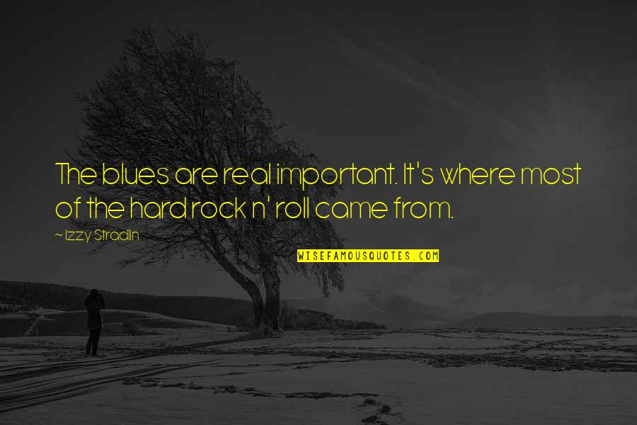 Hard Rock Quotes By Izzy Stradlin: The blues are real important. It's where most