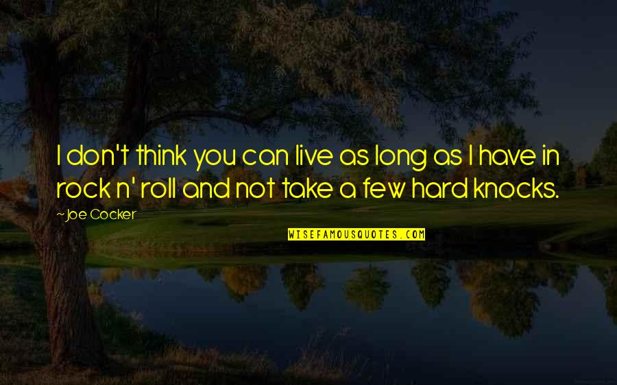 Hard Rock Quotes By Joe Cocker: I don't think you can live as long