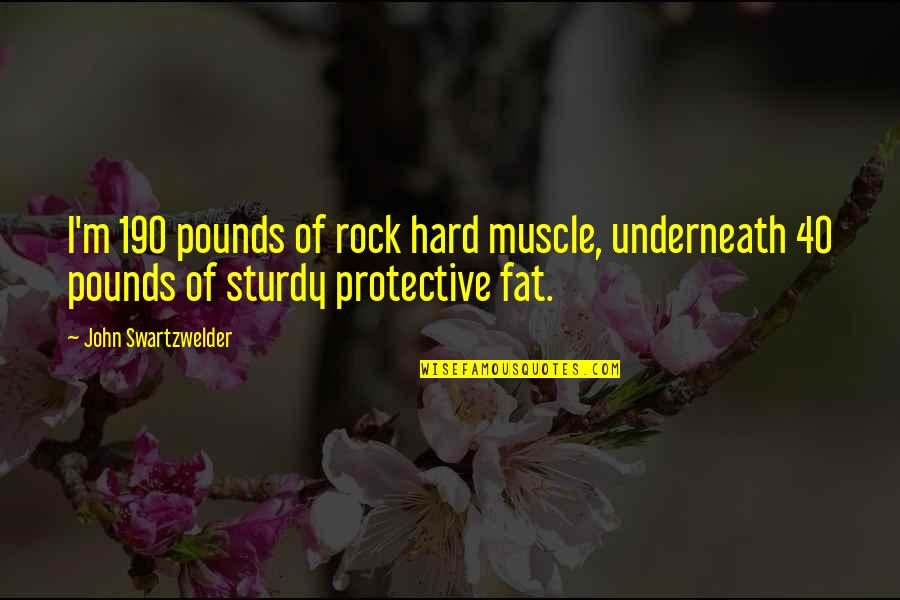 Hard Rock Quotes By John Swartzwelder: I'm 190 pounds of rock hard muscle, underneath