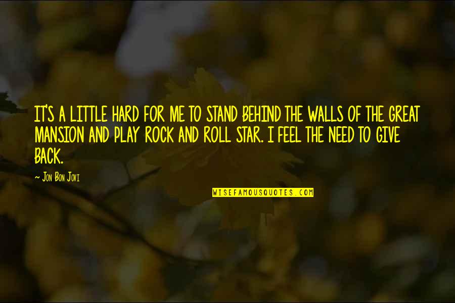 Hard Rock Quotes By Jon Bon Jovi: IT'S A LITTLE HARD FOR ME TO STAND