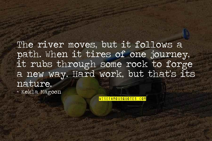 Hard Rock Quotes By Kekla Magoon: The river moves, but it follows a path.