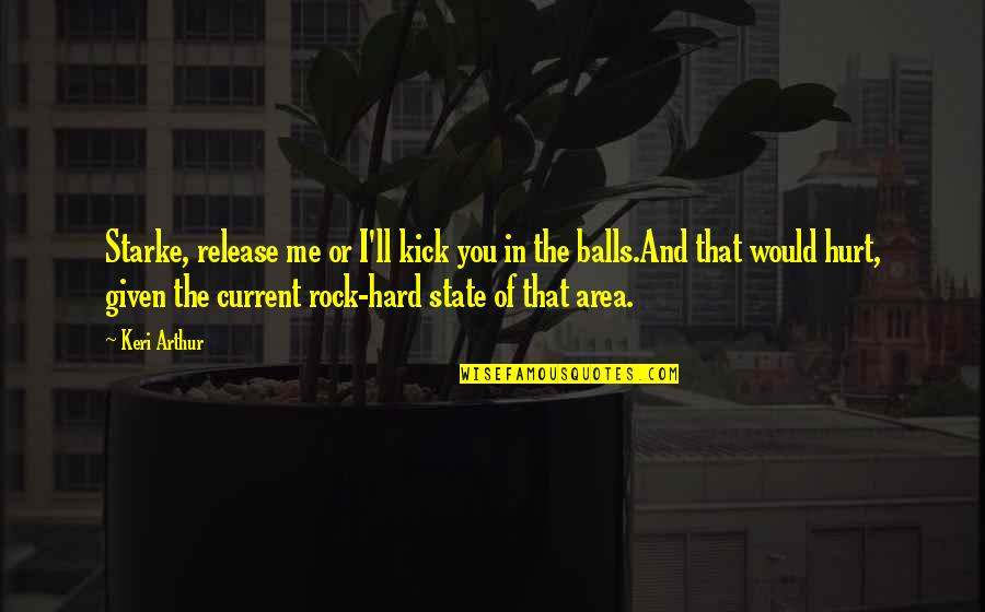 Hard Rock Quotes By Keri Arthur: Starke, release me or I'll kick you in
