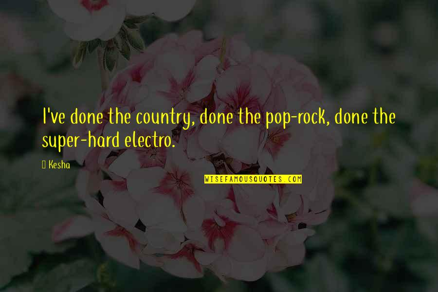 Hard Rock Quotes By Kesha: I've done the country, done the pop-rock, done