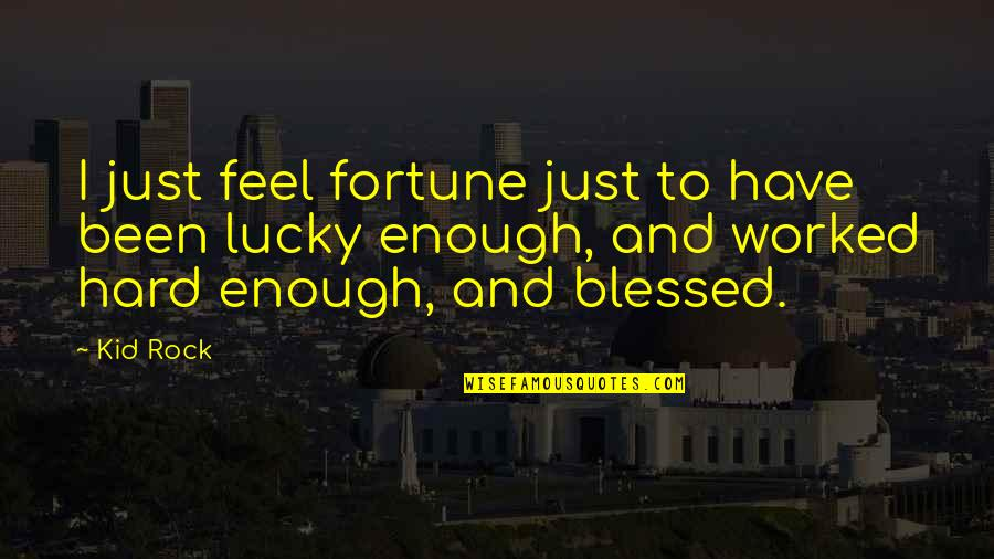 Hard Rock Quotes By Kid Rock: I just feel fortune just to have been