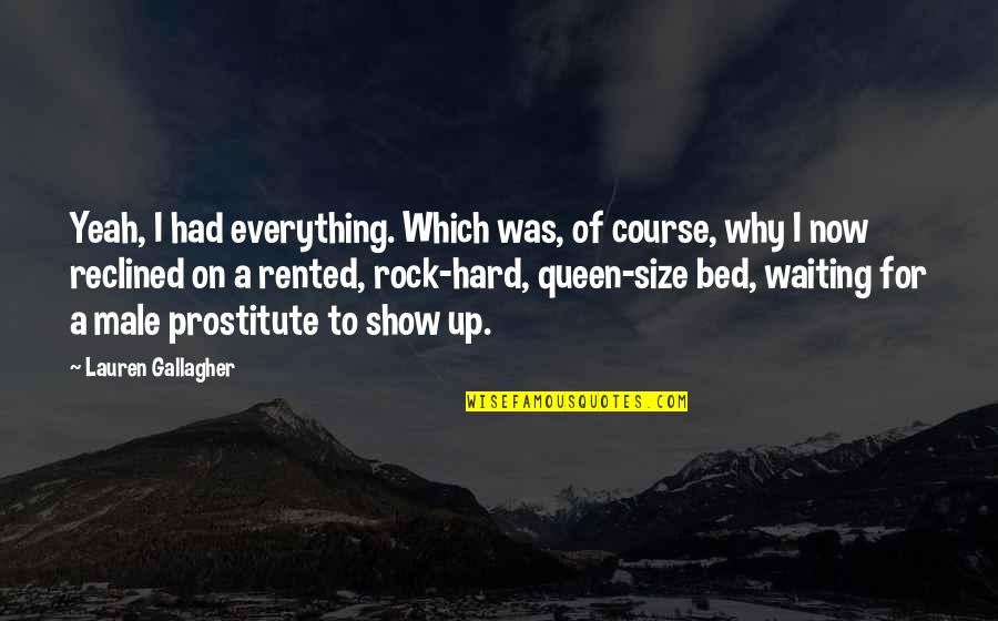 Hard Rock Quotes By Lauren Gallagher: Yeah, I had everything. Which was, of course,