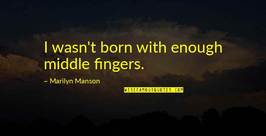 Hard Rock Quotes By Marilyn Manson: I wasn't born with enough middle fingers.