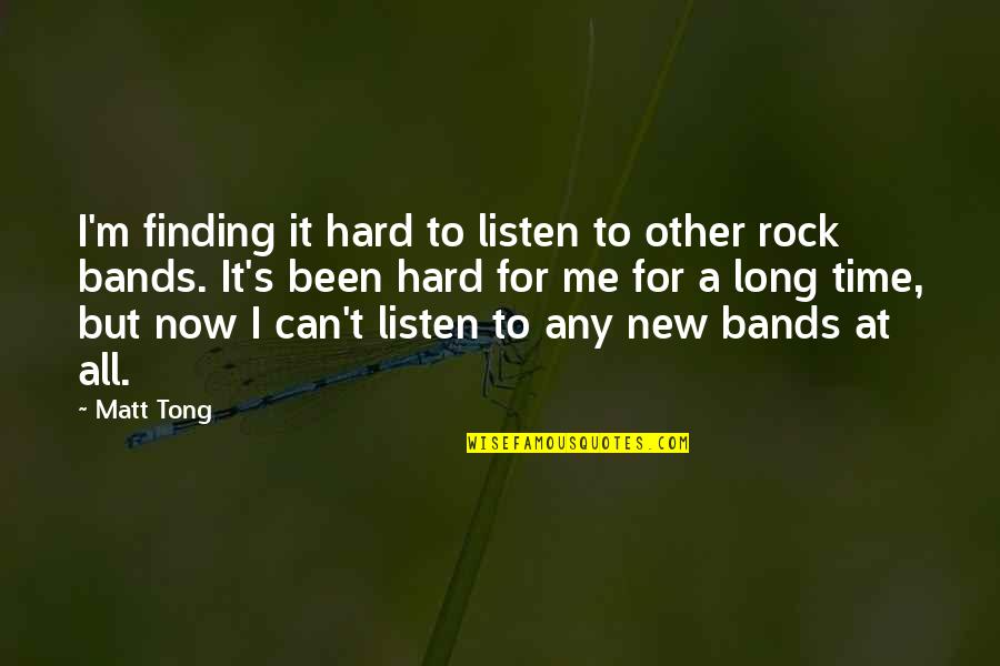 Hard Rock Quotes By Matt Tong: I'm finding it hard to listen to other