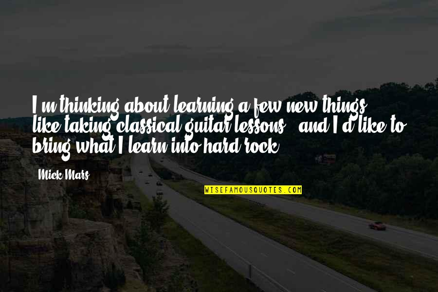 Hard Rock Quotes By Mick Mars: I'm thinking about learning a few new things