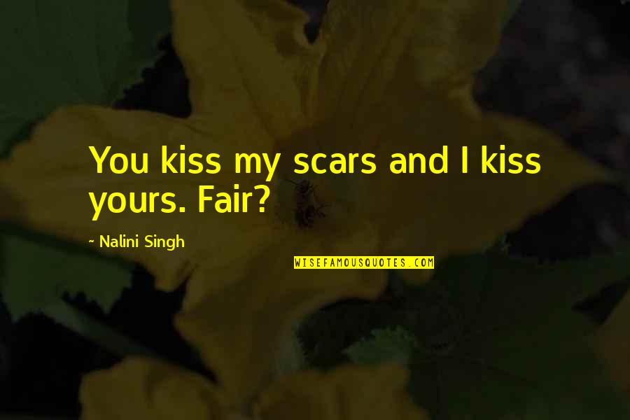 Hard Rock Quotes By Nalini Singh: You kiss my scars and I kiss yours.