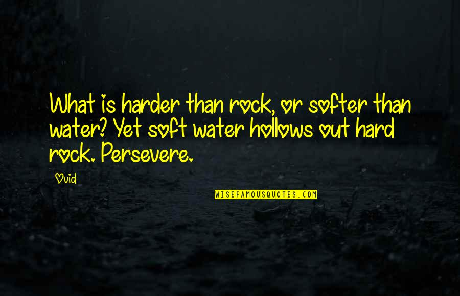Hard Rock Quotes By Ovid: What is harder than rock, or softer than