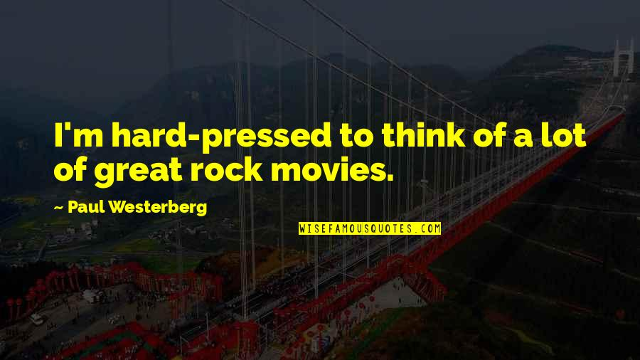 Hard Rock Quotes By Paul Westerberg: I'm hard-pressed to think of a lot of