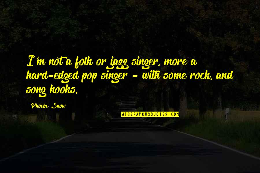 Hard Rock Quotes By Phoebe Snow: I'm not a folk or jazz singer, more