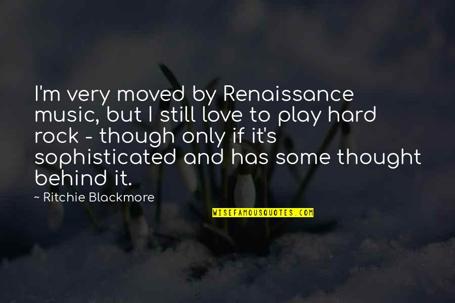 Hard Rock Quotes By Ritchie Blackmore: I'm very moved by Renaissance music, but I