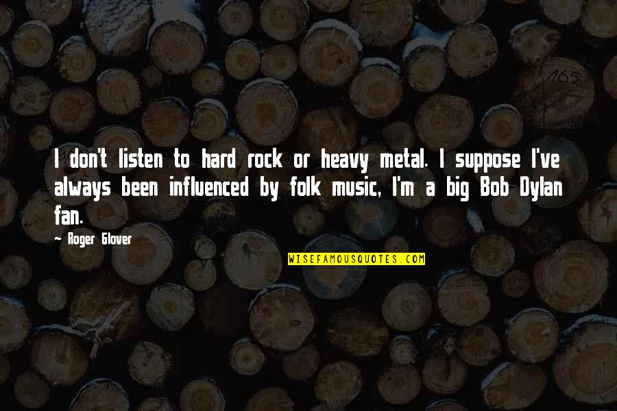 Hard Rock Quotes By Roger Glover: I don't listen to hard rock or heavy