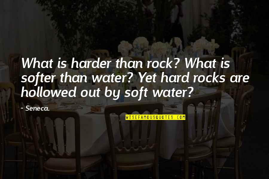Hard Rock Quotes By Seneca.: What is harder than rock? What is softer
