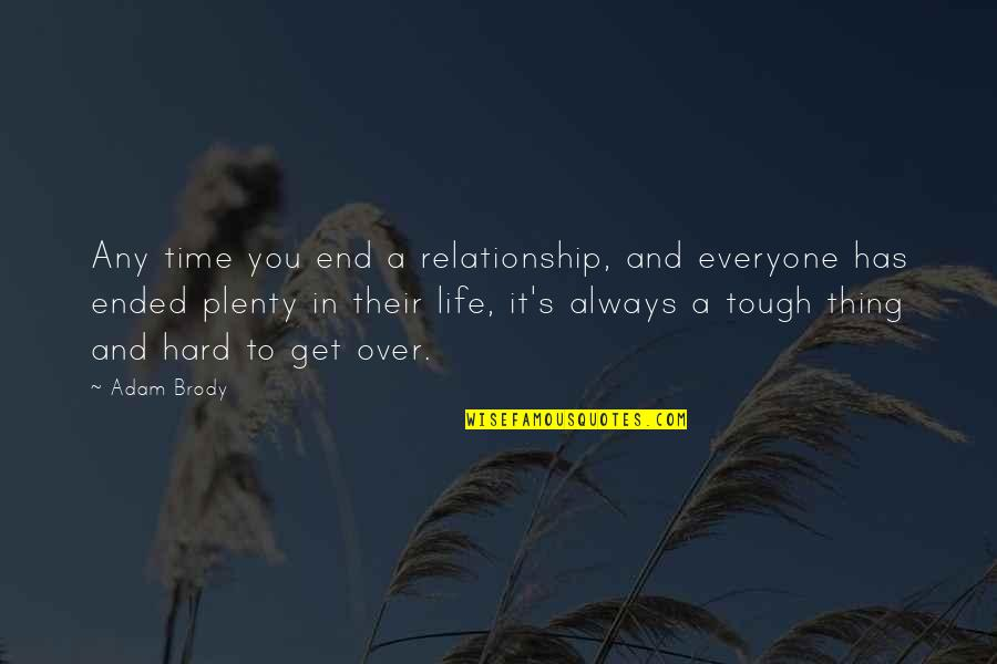 Hard Time Of Life Quotes By Adam Brody: Any time you end a relationship, and everyone