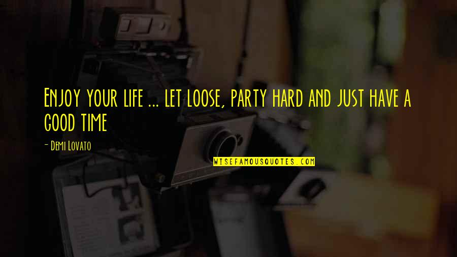 Hard Time Of Life Quotes By Demi Lovato: Enjoy your life ... let loose, party hard
