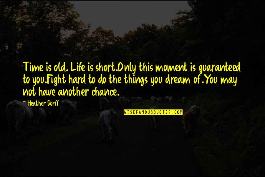 Hard Time Of Life Quotes By Heather Dorff: Time is old. Life is short.Only this moment