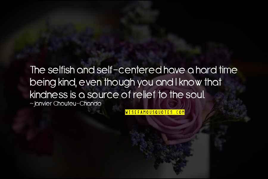 Hard Time Of Life Quotes By Janvier Chouteu-Chando: The selfish and self-centered have a hard time