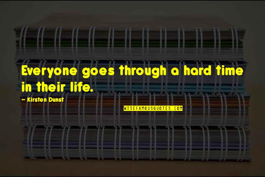 Hard Time Of Life Quotes By Kirsten Dunst: Everyone goes through a hard time in their