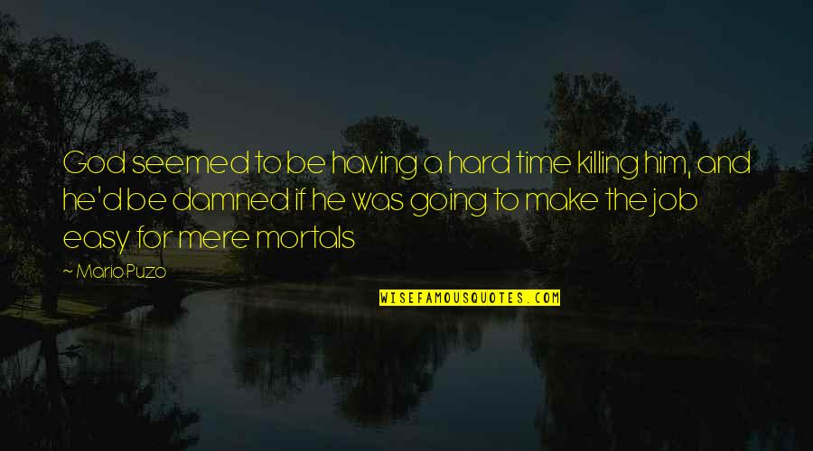 Hard Time Of Life Quotes By Mario Puzo: God seemed to be having a hard time