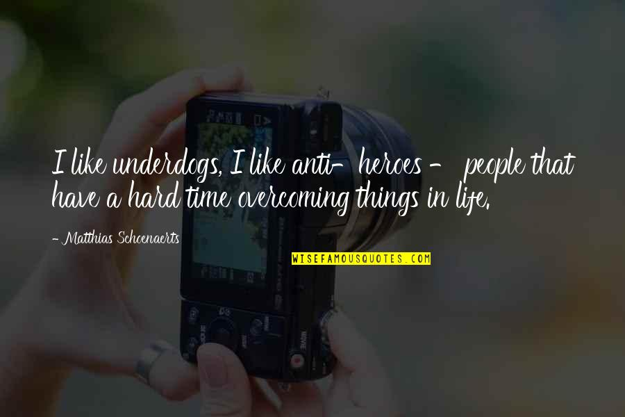 Hard Time Of Life Quotes By Matthias Schoenaerts: I like underdogs, I like anti-heroes - people