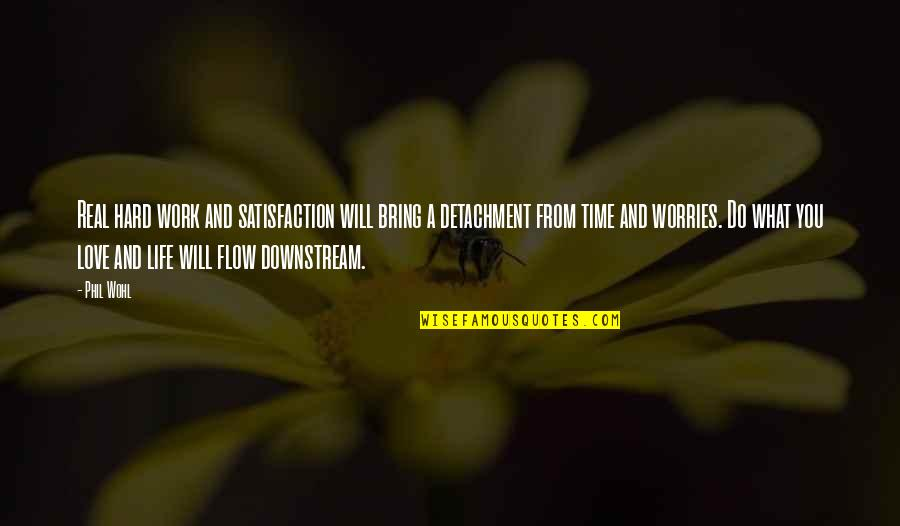 Hard Time Of Life Quotes By Phil Wohl: Real hard work and satisfaction will bring a