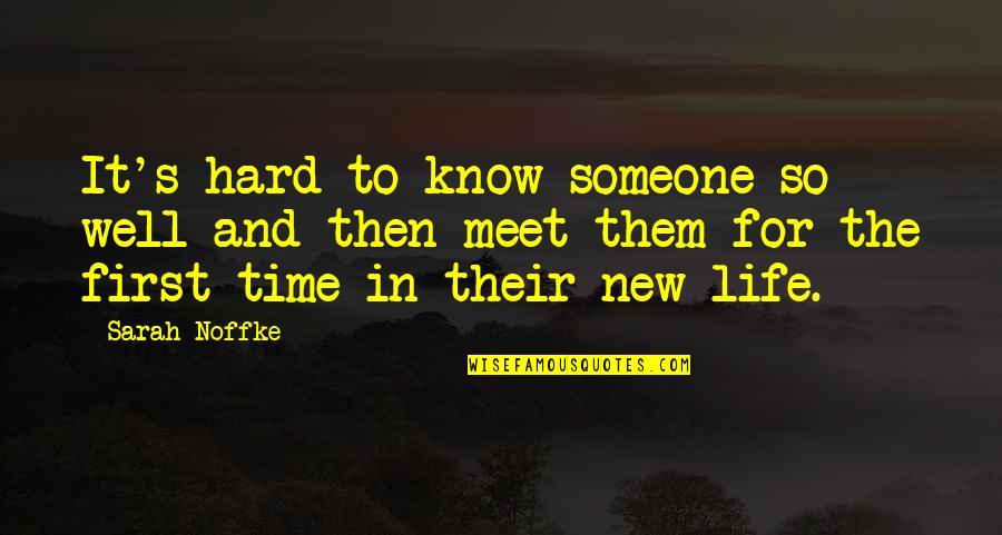 Hard Time Of Life Quotes By Sarah Noffke: It's hard to know someone so well and