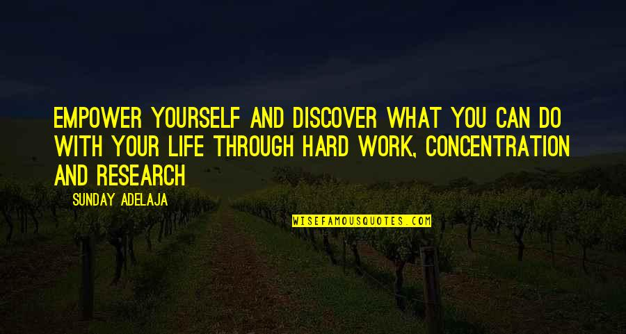 Hard Time Of Life Quotes By Sunday Adelaja: Empower yourself and discover what you can do
