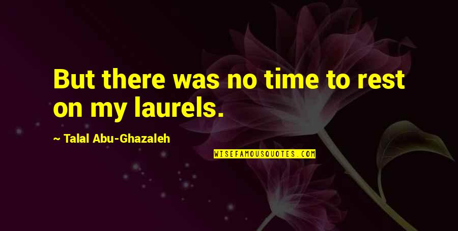 Hard Time Of Life Quotes By Talal Abu-Ghazaleh: But there was no time to rest on