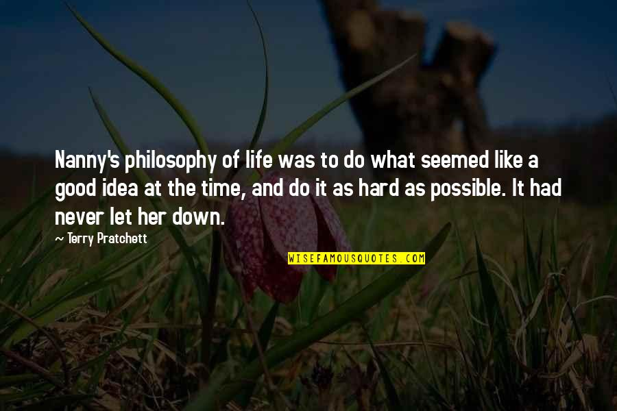 Hard Time Of Life Quotes By Terry Pratchett: Nanny's philosophy of life was to do what