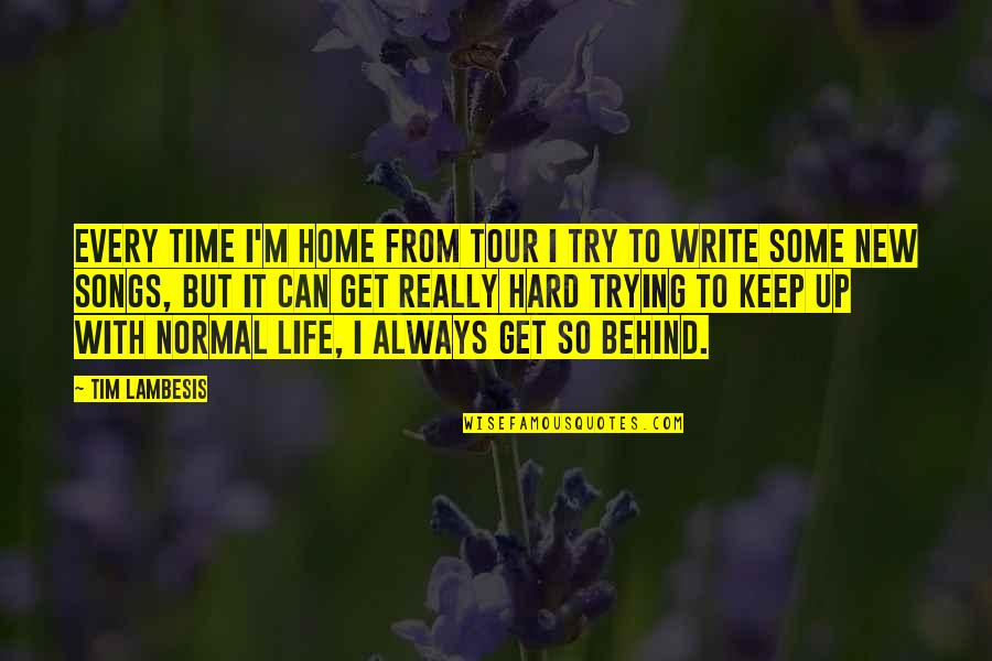 Hard Time Of Life Quotes By Tim Lambesis: Every time I'm home from tour I try