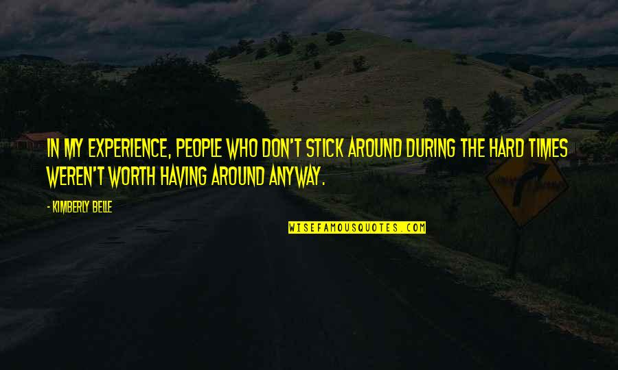 Hard Times And Friends Quotes By Kimberly Belle: In my experience, people who don't stick around