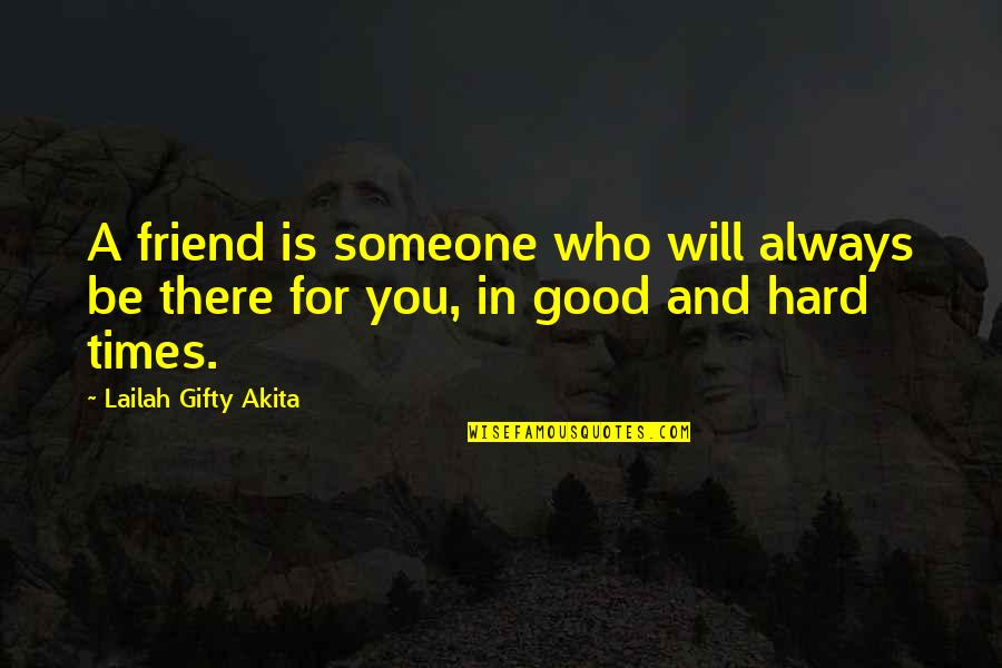 Hard Times And Friends Quotes By Lailah Gifty Akita: A friend is someone who will always be