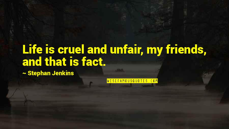 Hard Times And Friends Quotes By Stephan Jenkins: Life is cruel and unfair, my friends, and