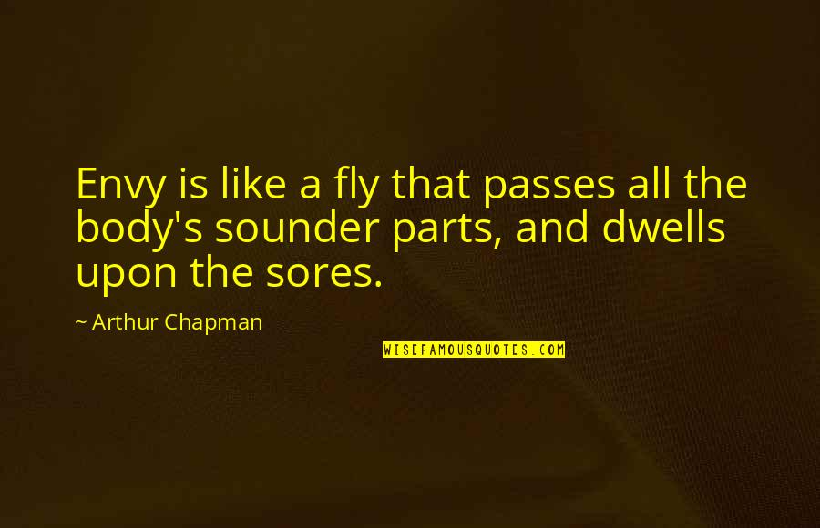 Hard Times And Success Quotes By Arthur Chapman: Envy is like a fly that passes all
