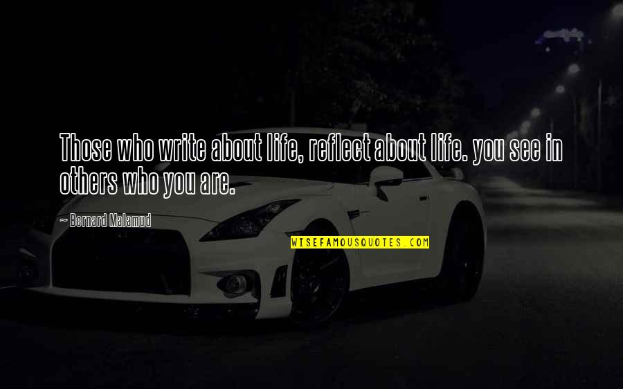 Hard Times And Success Quotes By Bernard Malamud: Those who write about life, reflect about life.