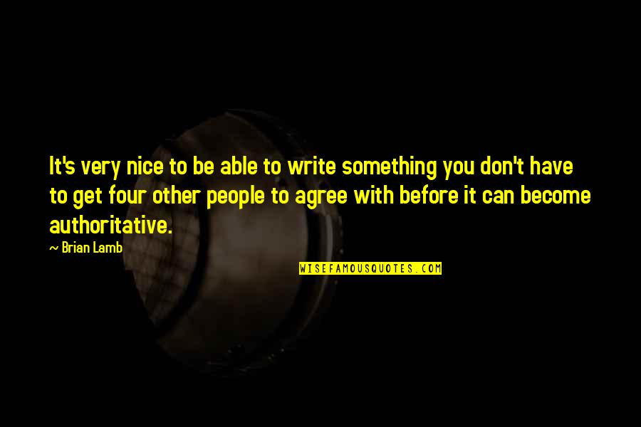 Hard Times And Success Quotes By Brian Lamb: It's very nice to be able to write