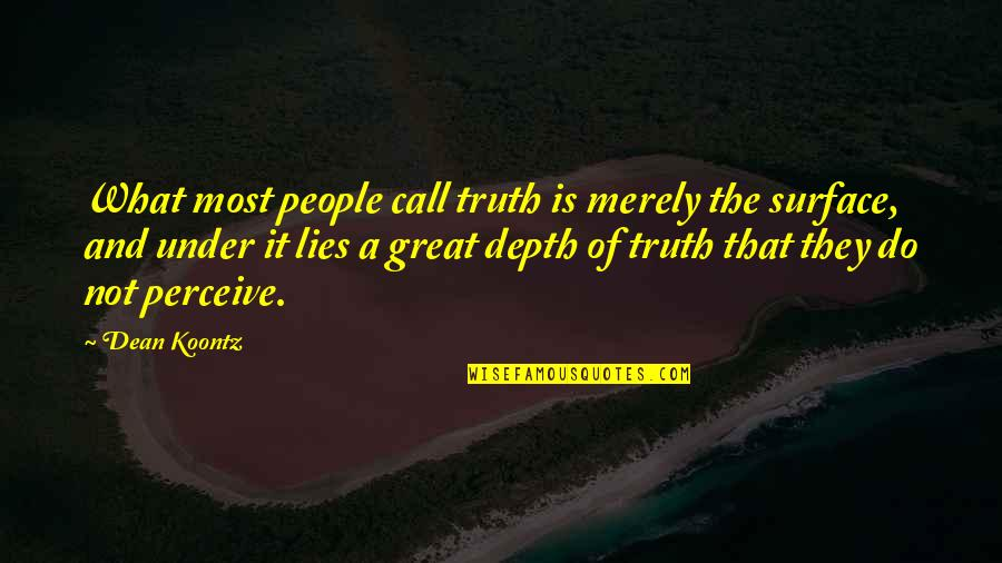 Hard Times And Success Quotes By Dean Koontz: What most people call truth is merely the