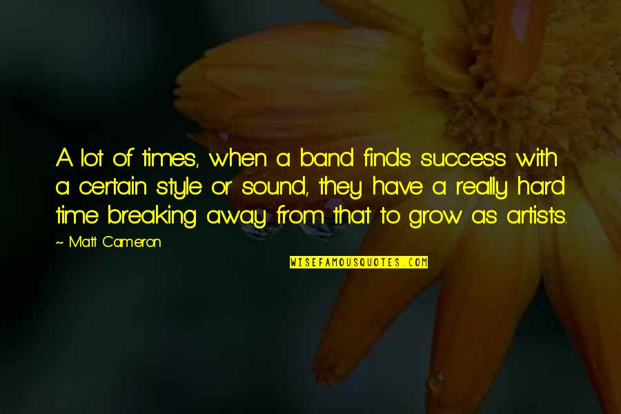 Hard Times And Success Quotes By Matt Cameron: A lot of times, when a band finds