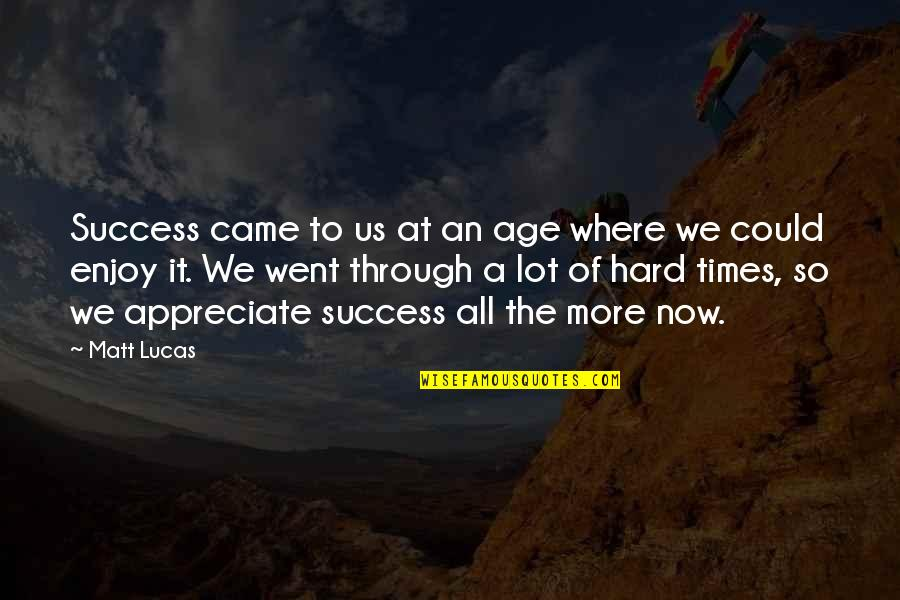 Hard Times And Success Quotes By Matt Lucas: Success came to us at an age where