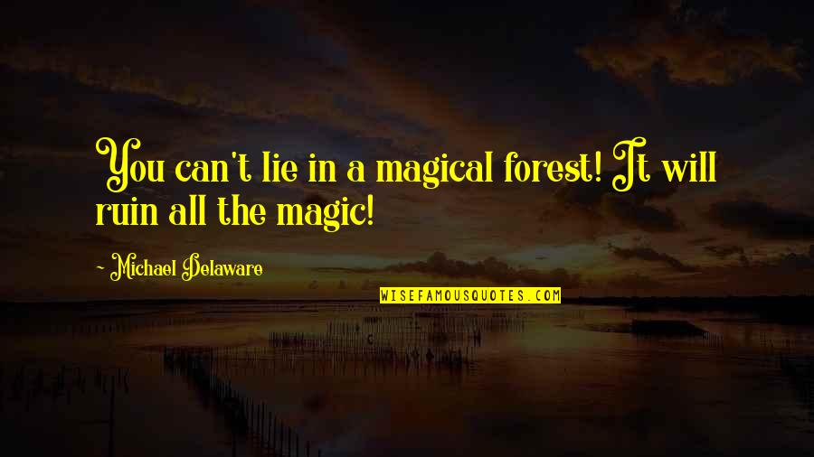 Hard Times And Success Quotes By Michael Delaware: You can't lie in a magical forest! It